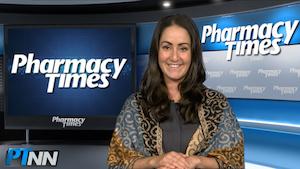 Pharmacy Week in Review: May 11, 2018